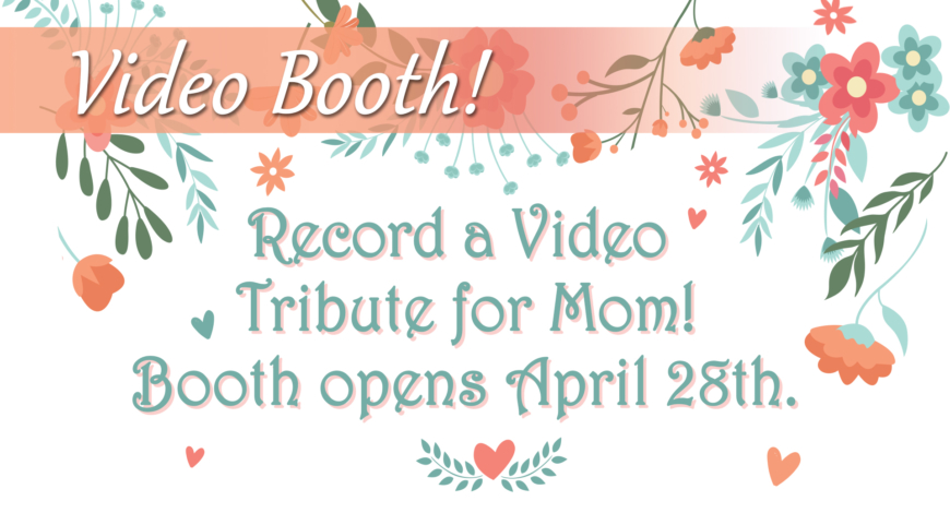 Mother's Day Video Booth!